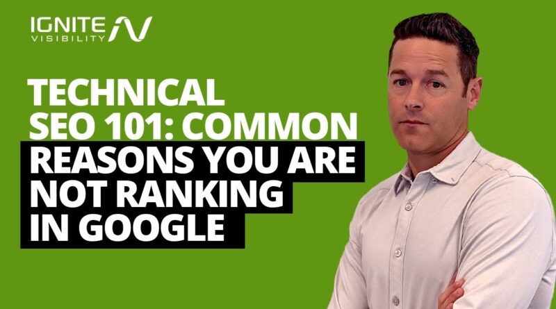 Technical SEO 101, Common Reasons Your Not Ranking in Google